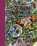 Kostbare Kräuterblüten: 95 Rezepte mit essbaren Schönheiten aus dem Garten: 95 Rezepte mit essbaren Schnheiten aus dem Garten