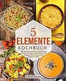 5-Elemente-Kochbuch: 100 Rezepte zur Stärkung von Körper & Geist nach den Erkenntnissen der Traditionellen Chinesischen Medizin (TCM)