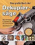 Das große Buch der Dekupiersäge: Über 60 Projekte & Techniken für die Feinschnittsäge, Holzarbeiten leicht gemacht