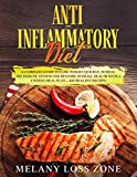 Anti-Inflammatory Diet: A Complete Guide to Lose Weight Quickly, to Heal the Immune System and Restore Overall Health with A 4 Weeks Meal Plan + 400 Healthy Recipes
