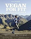Vegan for Fit Gipfelstürmer - Die 7-Tage-Detox-Diät (Vegane Kochbücher von Attila Hildmann)
