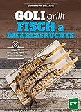 Goli grillt Fisch & Meeresfrüchte: Rezepte und Tipps vom Weltmeister