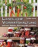 Ländliche Vorratshaltung: Dörren, Saften, Einmachen, Lagern (Land & Werken)