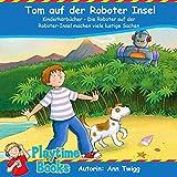 Tom auf der Roboter Insel: Kinderhörbücher - Die Roboter auf der Roboter-Insel machen viele lustige Sachen